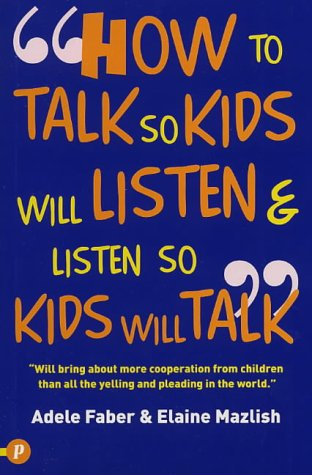 How to Talk So Kids Will Listen and Listen So Kids Will Talk...