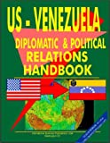US - Vietnam Diplomatic and Political Relations Handbook (World Diplomatic and International Contacts Library)