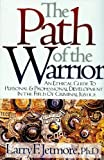 img - for The Path of the Warrior: An Ethical Guild to Personal & Professional Development in the Field of Criminal Justice book / textbook / text book