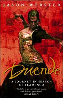 Duende: A Journey In Search Of Flamenco by Jason Webster (2004-01-01)