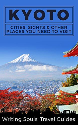 Discount Kyoto: Cities, Sights & Other Places You Need Visit (Tokyo, Yokohama, Osaka, Nagoya, Kyoto, Kawasaki,