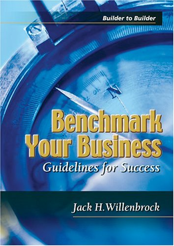 Benchmark Your Business: Guidelines for Success (Builder to Builder)
