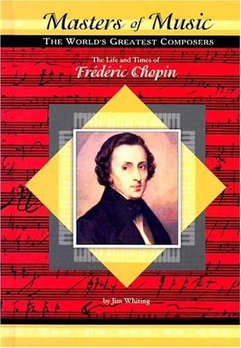 The Life and Times of Frederic Chopin (Masters of Music: The World's Greatest Composers) ebook