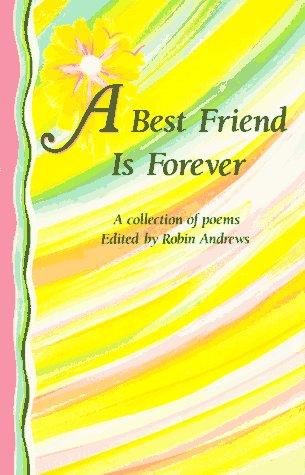 A Best Friend Is Forever: A Collection of Poems (Friendship Poems For Best Friends Forever)
