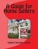 A Guide for Home Sellers, Valerie Hockert, 1477618899