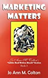 img - for Marketing Matters: Jo Ann M. Colton's Little Red Writer Book Series Book 3 book / textbook / text book