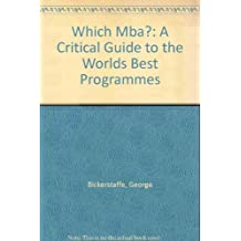 Which Mba?: A Critical Guide to the Worlds Best Programmes