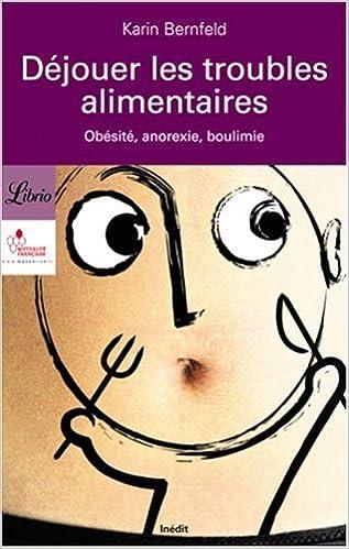 Amazon Fr Dejouer Les Troubles Alimentaires Obesite Anorexie Boulimie Bernfeld Karin Livres
