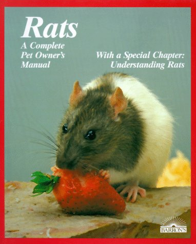 Rats: All About Selection, Husbandry, Nutrition, Breeding and Diseases, With a Special Chapter on Understanding Rats (Complete Pet Owner's Manual)