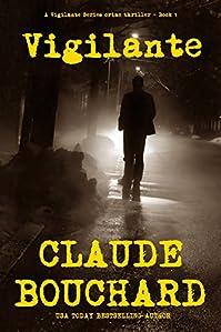 Vigilante: A Vigilante Series Crime Thriller by Claude Bouchard ebook deal