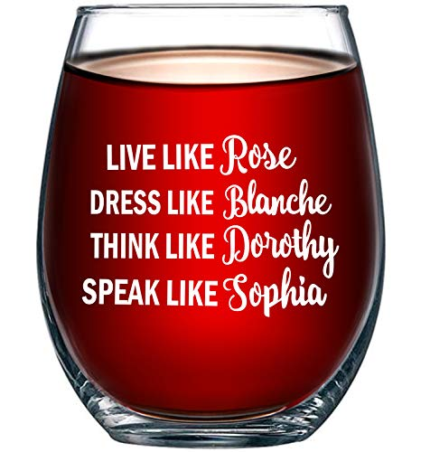 Golden Girls Funny Wine Glass 15oz - Inspired By Golden Girls Best Friends Quote - Unique Birthday Gift For Women - Live Like Rose Dress Like Blanche Think Like Dorothy Speak Like Sophia - Evening Mug