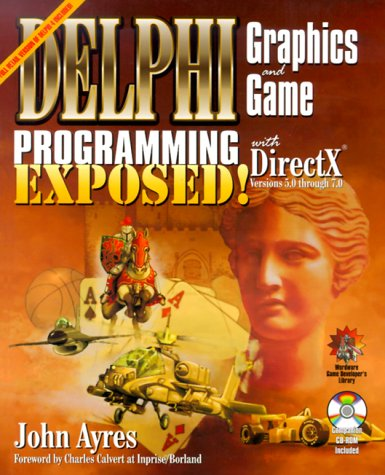 Delphi Graphics And Game Programming Exposed! With DirectX by Wordware Publishing, Inc.