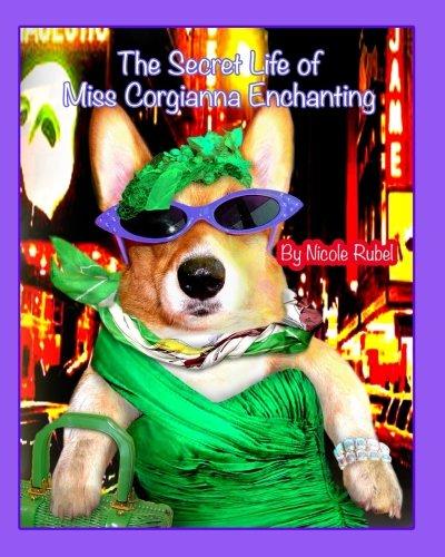 The Secret Life of Miss Corgianna Enchanting: From rags to riches/A Corgi dog becomes a Broadway star! pdf epub