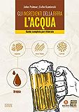 Gli ingredienti della birra: l'acqua: Guida completa per il birraio