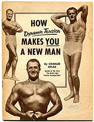 How Dynamic Tension Makes You a New Man - Charles Atlas bodybuilding beefcake