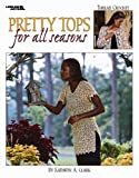 Pretty Tops for All Seasons, Kathryn Clark, Leisure Arts, 1574867334