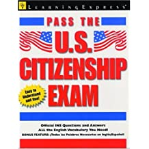 Pass The U.S. Citizenship Exam: The Complete Guide to Becoming a U.S. Citizen