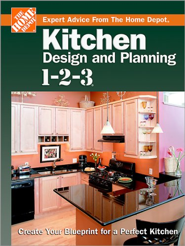 Kitchen Design and Planning 1-2-3: Create Your Blueprint for a Perfect Kitchen (Home Depot ... 1-2-3)