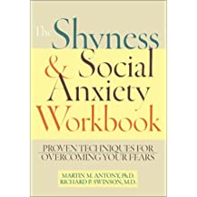 The Shyness and Social Anxiety Workbook: Proven Techniques for Overcoming Your Fears