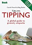 Tips on Tipping: A Global Guide To Gratuity Etiquette (Bradt Travel Guides (Other Guides))