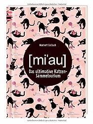 MIAU!: Das ultimative Katzen-Sammelsurium