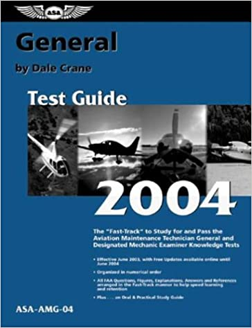 General Test Guide 2004: The Fast-Track to Study for and Pass the Aviation Maintenance Technician General and Designated Mechanic Examiner Knowledge Tests (Fast Track series)