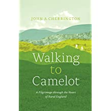 Walking to Camelot: A Pilgrimage along the Macmillan Way through the Heart of Rural England