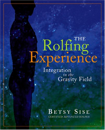 The Rolfing Experience: Integration in the Gravity Field pdf epub
