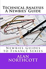 Technical Analysis A Newbies' Guide: An Everyday Guide to Technical Analysis of the Financial Markets (Newbies Guides to Finance) Paperback