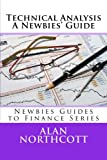 img - for Technical Analysis A Newbies' Guide: An Everyday Guide to Technical Analysis of the Financial Markets (Newbies Guides to Finance) book / textbook / text book