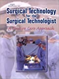 Surgical Technology for the Surgical Technologist : A Positive Care Approach Including Study Guide, Association of Surgical Technologists Staff, 0766879291