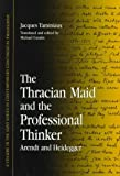 The Thracian Maid and the Professional Thinker : Arendt and Heidegger, Taminiaux, Jacques, 0791438619