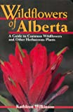 Wildflowers of Alberta, Kathleen Wilkinson, 0888642989