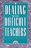 Dealing with Difficult Teachers, Whitaker, Todd, 1883001625