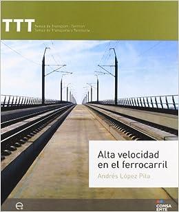Alta velocidad en el ferrocarril (TTT): Amazon.es: Andrés López Pita: Libros