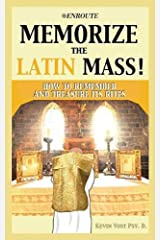 Memorize the Latin Mass!: How to Remember and Treasure Its Rites
