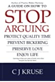 A guide on how to STOP ARGUING: Protect quality time, prevent bickering, preserve love, enjoy life.