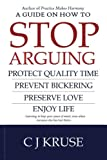 img - for A guide on how to STOP ARGUING: Protect quality time, prevent bickering, preserve love, enjoy life. book / textbook / text book