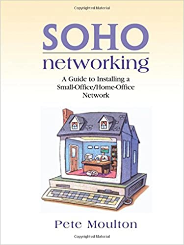 Soho Networking A Guide To Installing A Small Office Home Office Network Moulton Pete 9780130473318 Amazon Com Books