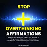Stop Overthinking Affirmations: Positive Daily Affirmations to Help Stop Worrying of Things Unseen Using the Law of Attraction, Self-Hypnosis, Guided Meditation and Sleep Learning | Stephens Hyang