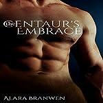 The Centaur's Embrace: A Centaur Erotica | Alara Branwen