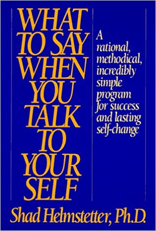 Book What to Say When You Talk to Yourself: A Rational, Methodical, Incredibly Simple Program for ...