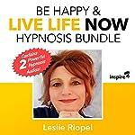 Be Happy & Live Life Now Hypnosis Bundle   Leslie Riopel