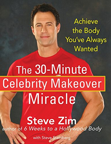 The 30-Minute Celebrity Makeover Miracle: Achieve the Body You've Always Wanted