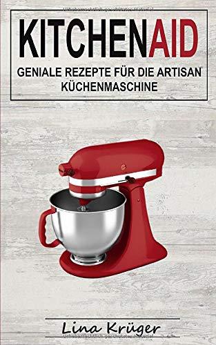 Kitchen Aid: Geniale Rezepte für die Artisan Küchenmaschine: Amazon.es: Krüger, Lina: Libros en idiomas extranjeros