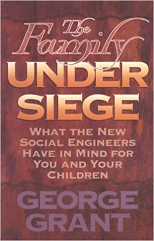Book The Family Under Siege: What the New Social Engineers Have in Mind for You and Your Children
