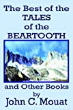 The Best of the Tales of the Beartooth and Other Books, John C. Mouat, 1420833588
