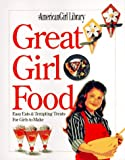 Great Girl Food: Easy Eats & Tempting Treats for Girls to Make
