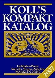 Koll's Kompaktkatalog: Märklin 00/H0, Ausgabe 2007. Liebhaberpreise für Loks, Wagen, Zubehör