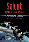 Salyut - The First Space Station: Triumph and Tragedy (Springer Praxis Books/Space Exploration)